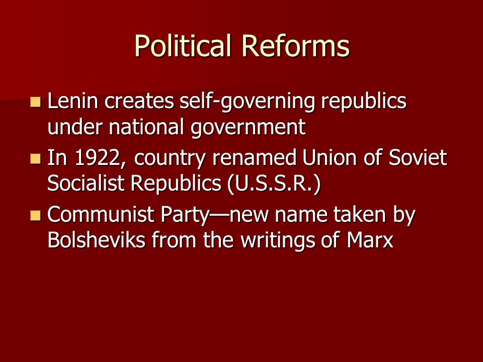 Political Reforms Lenin creates self-governing republics under national government.