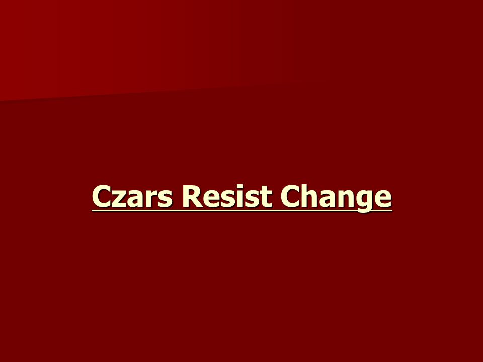 Czars Resist Change