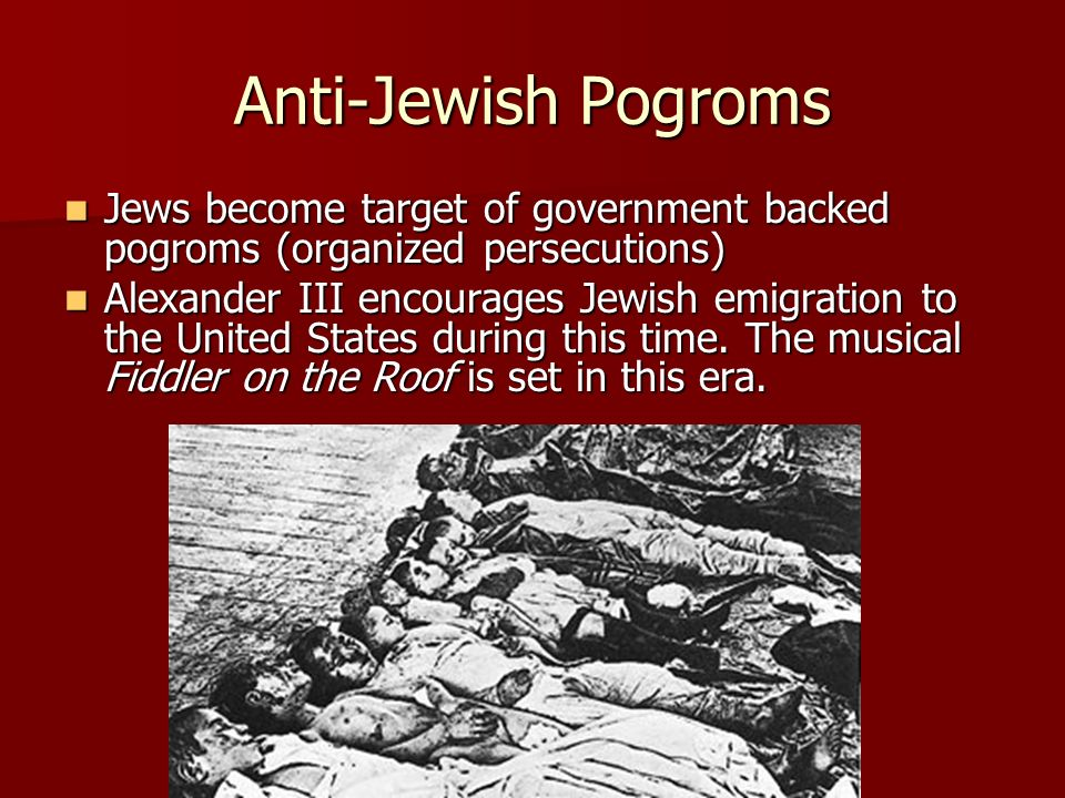 Anti-Jewish Pogroms Jews become target of government backed pogroms (organized persecutions)