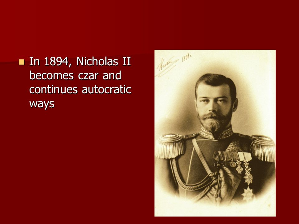 In 1894, Nicholas II becomes czar and continues autocratic ways