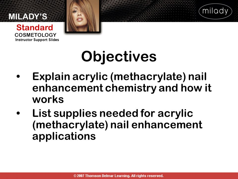 Objectives Explain acrylic (methacrylate) nail enhancement chemistry and how it works.