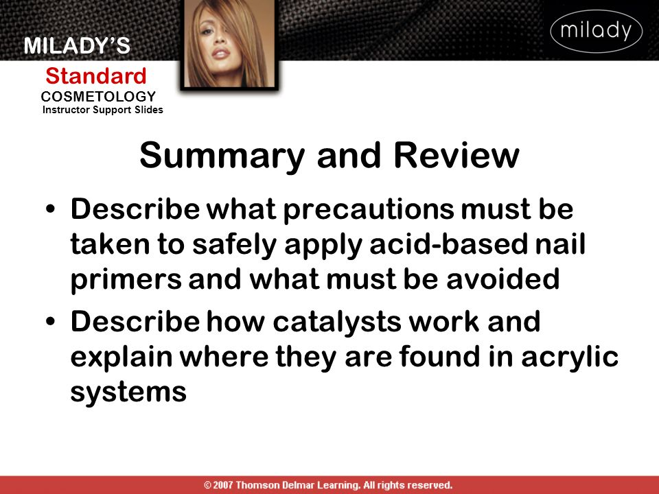 Summary and Review Describe what precautions must be taken to safely apply acid-based nail primers and what must be avoided.
