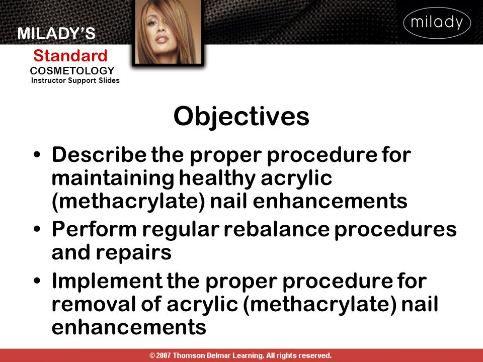 Objectives Describe the proper procedure for maintaining healthy acrylic (methacrylate) nail enhancements.