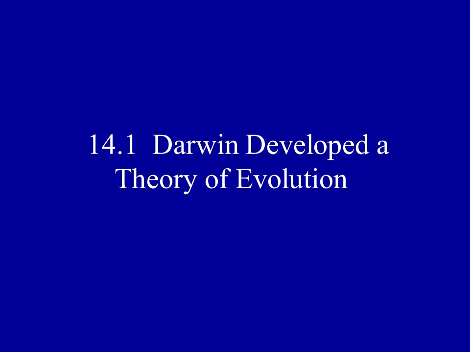 14.1 Darwin Developed a Theory of Evolution