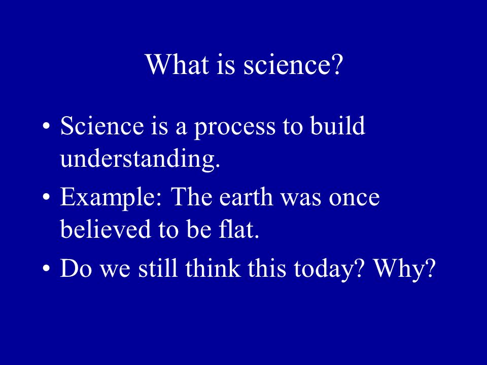 What is science Science is a process to build understanding.