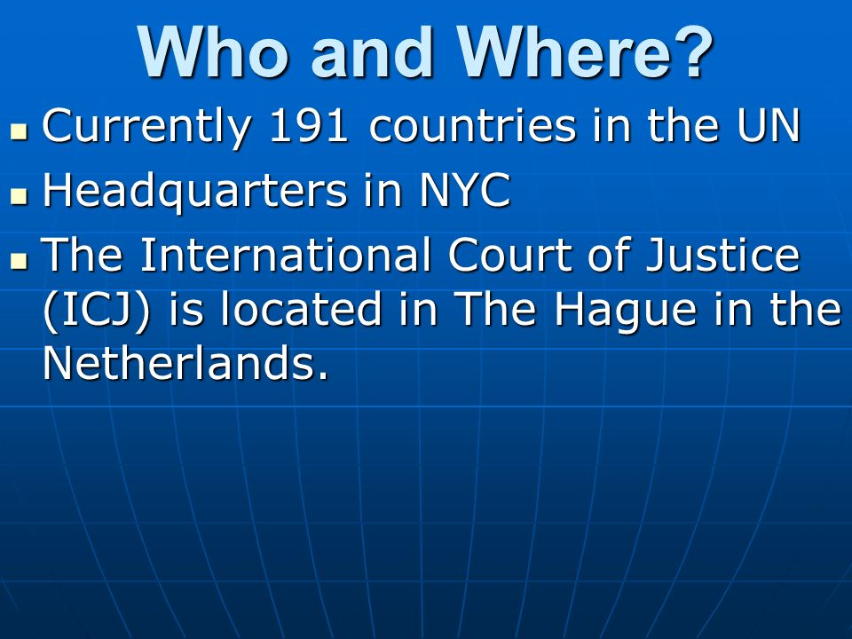 Who and Where Currently 191 countries in the UN Headquarters in NYC