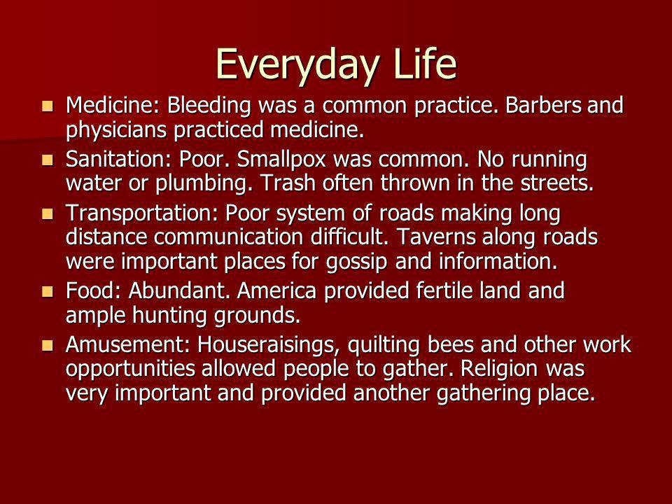 Everyday Life Medicine: Bleeding was a common practice. Barbers and physicians practiced medicine.