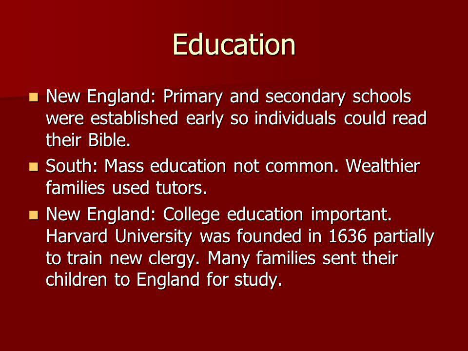 EducationNew England: Primary and secondary schools were established early so individuals could read their Bible.
