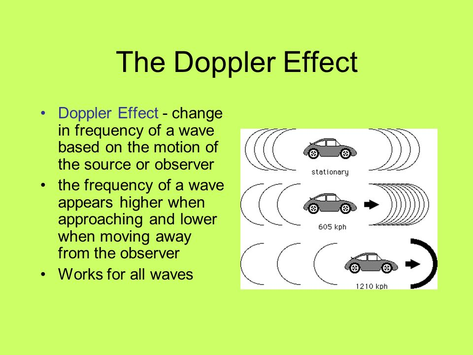The Doppler Effect Doppler Effect - change in frequency of a wave based on the motion of the source or observer.