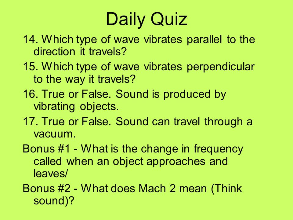 Daily Quiz 14. Which type of wave vibrates parallel to the direction it travels