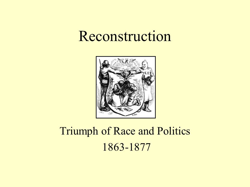 Triumph of Race and Politics 1863-1877