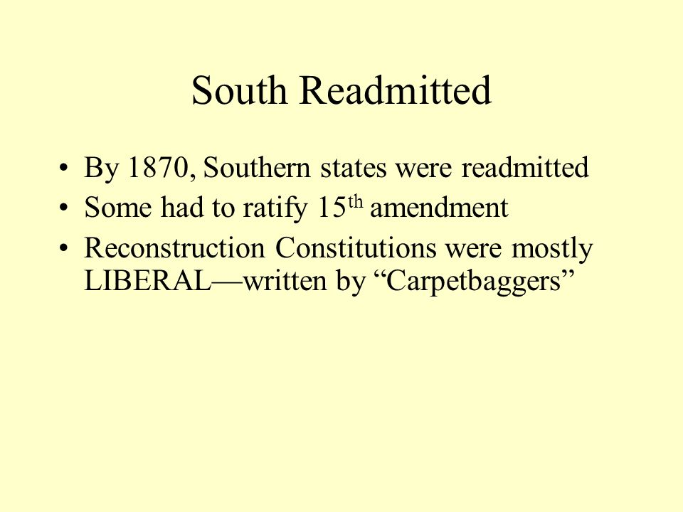 South Readmitted By 1870, Southern states were readmitted