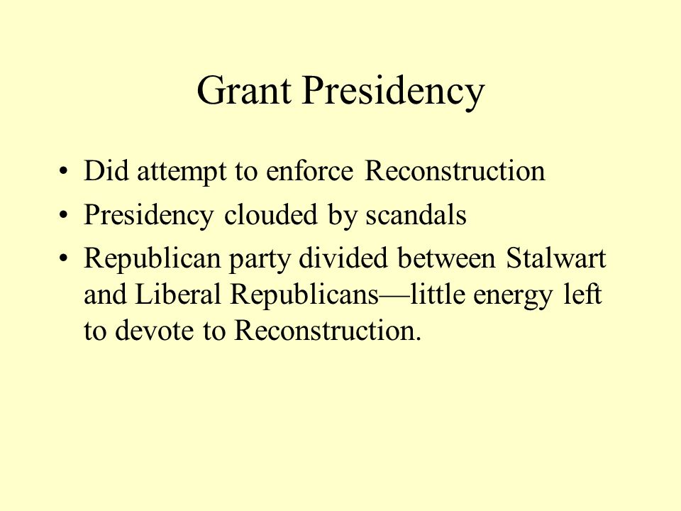 Grant Presidency Did attempt to enforce Reconstruction