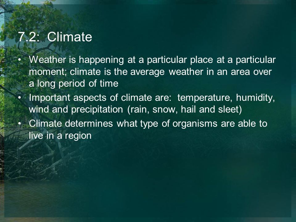 7.2: Climate Weather is happening at a particular place at a particular moment; climate is the average weather in an area over a long period of time.