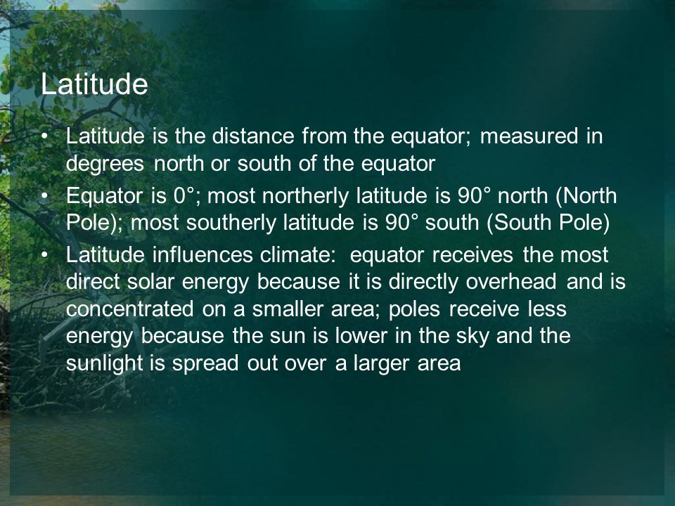 Latitude Latitude is the distance from the equator; measured in degrees north or south of the equator.