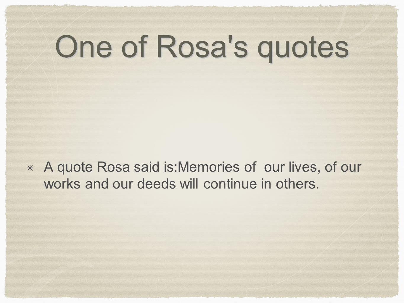 One of Rosa s quotes A quote Rosa said is:Memories of our lives, of our works and our deeds will continue in others.