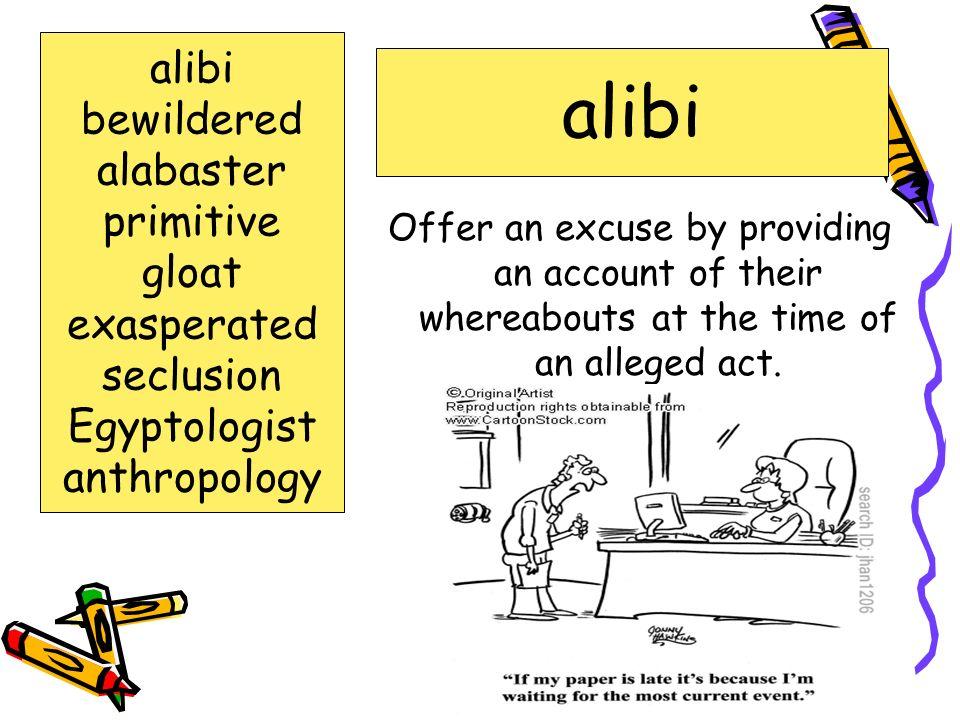 alibi alibi bewildered alabaster primitive gloat exasperated seclusion