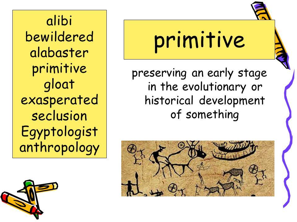 primitive alibi bewildered alabaster primitive gloat exasperated