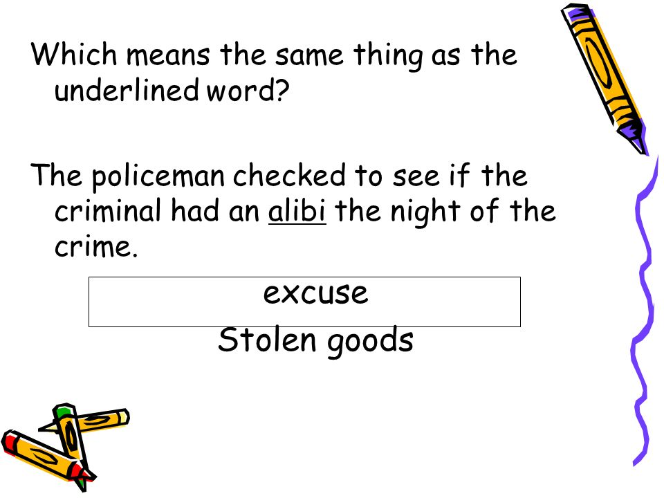 excuse Stolen goods Which means the same thing as the underlined word