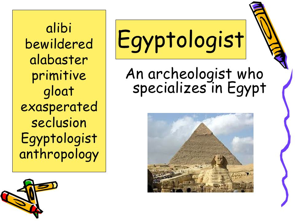 An archeologist who specializes in Egypt