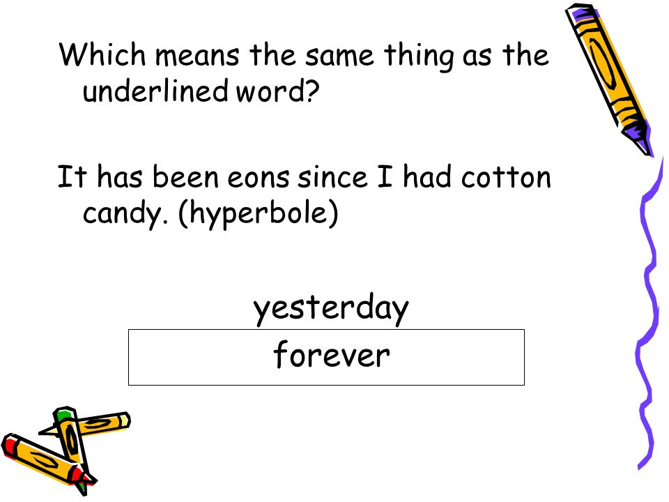 yesterday forever Which means the same thing as the underlined word