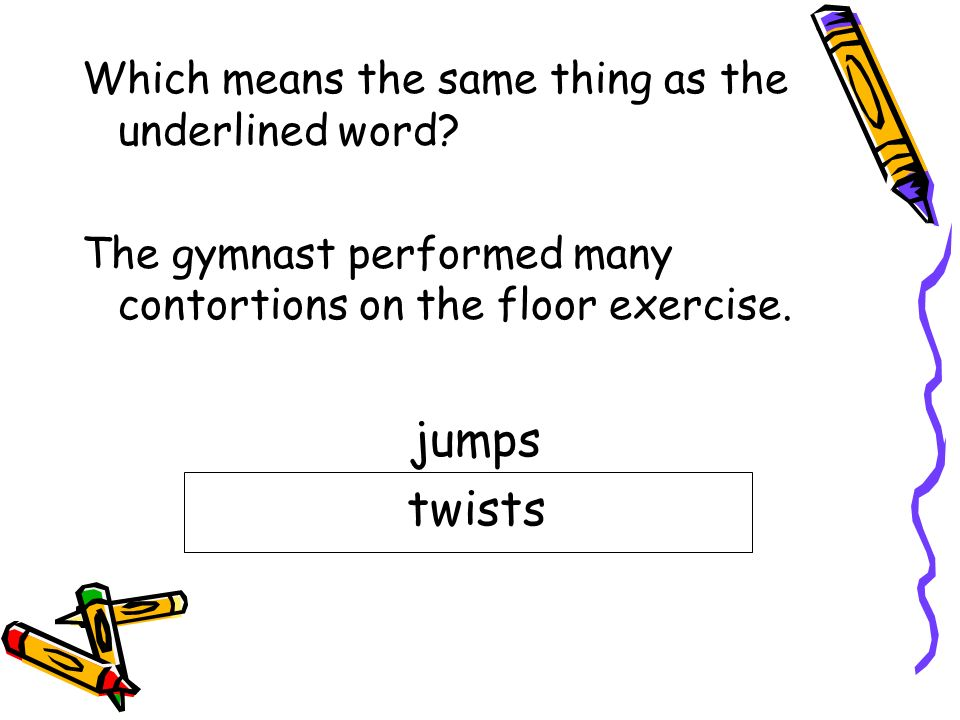 jumps twists Which means the same thing as the underlined word