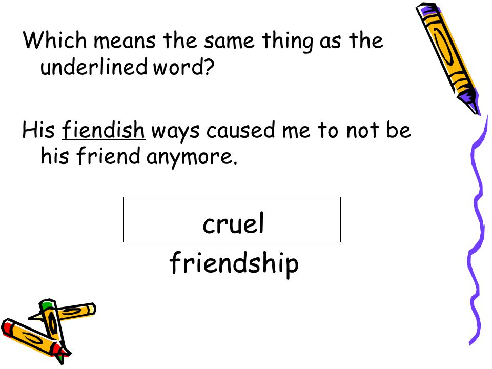 cruel friendship Which means the same thing as the underlined word
