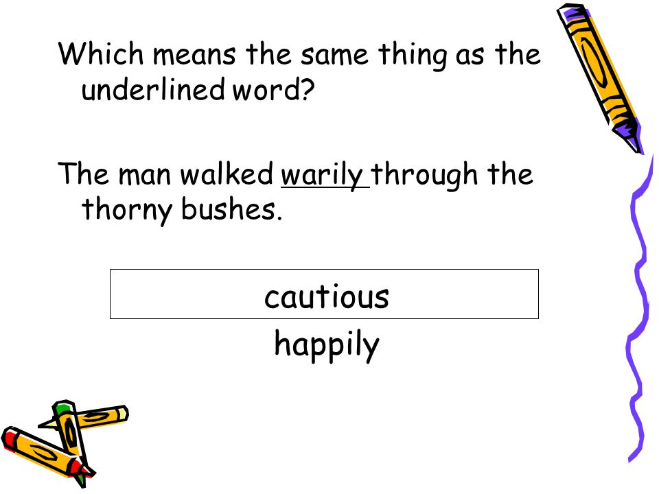 cautious happily Which means the same thing as the underlined word