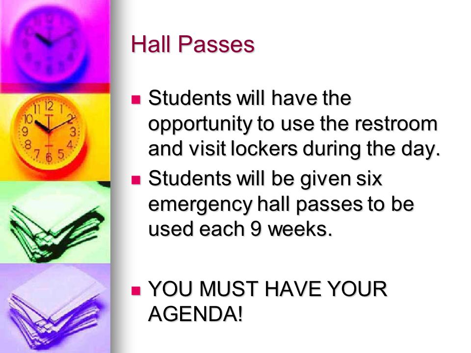 Hall Passes Students will have the opportunity to use the restroom and visit lockers during the day.