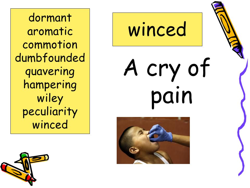 A cry of pain winced dormant aromatic commotion dumbfounded quavering