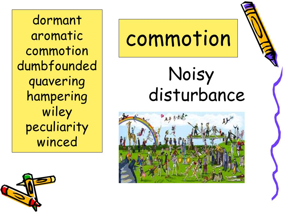 commotion Noisy disturbance dormant aromatic commotion dumbfounded