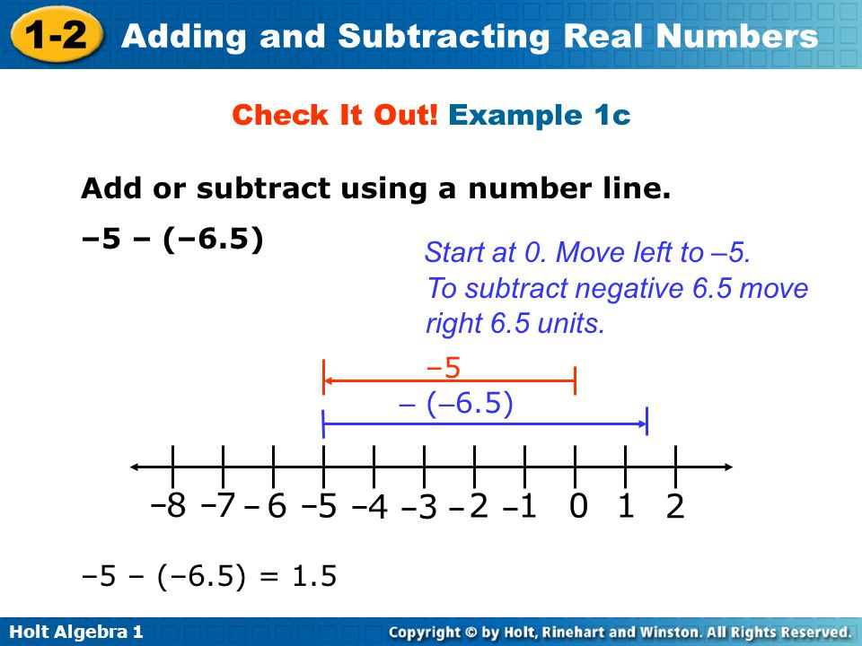 Check It Out! Example 1c Add or subtract using a number line. –5 – (–6.5) Start at 0. Move left to –5.