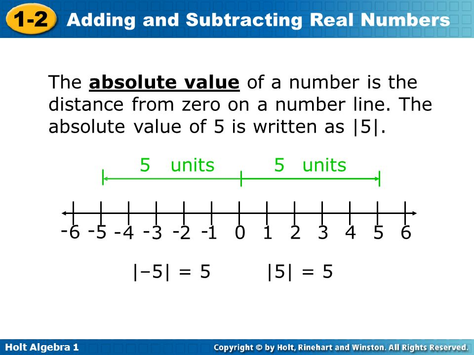 The absolute value of a number is the distance from zero on a number line. The absolute value of 5 is written as  5 .