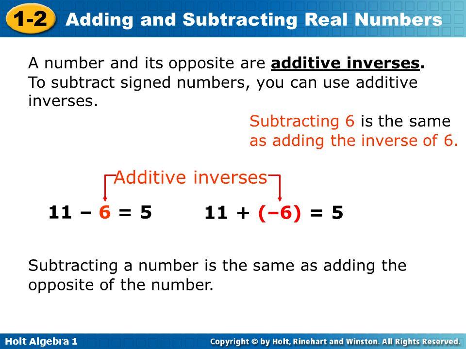 Additive inverses 11 – 6 = 5 11 + (–6) = 5
