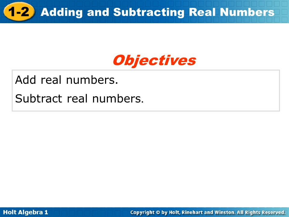Objectives Add real numbers. Subtract real numbers.