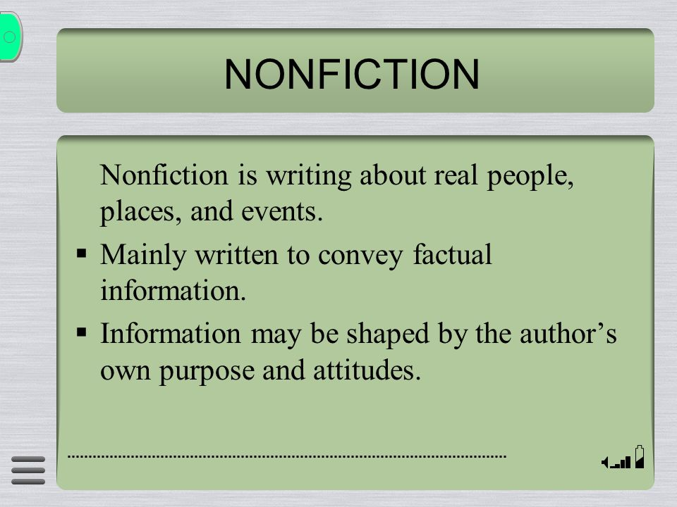 NONFICTION Nonfiction is writing about real people, places, and events. Mainly written to convey factual information.