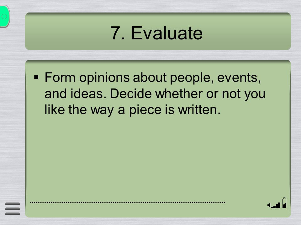 7. Evaluate Form opinions about people, events, and ideas.