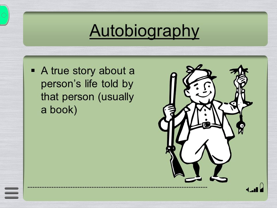 Autobiography A true story about a person's life told by that person (usually a book)