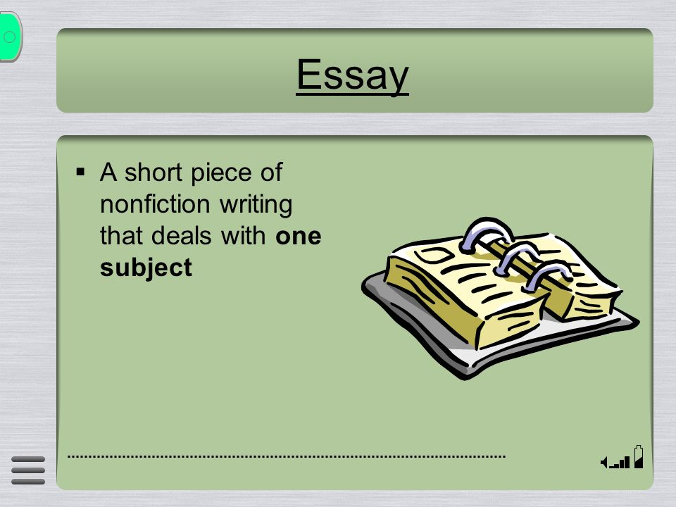 Essay A short piece of nonfiction writing that deals with one subject