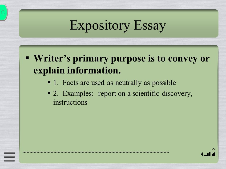Expository Essay Writer's primary purpose is to convey or explain information. 1. Facts are used as neutrally as possible.
