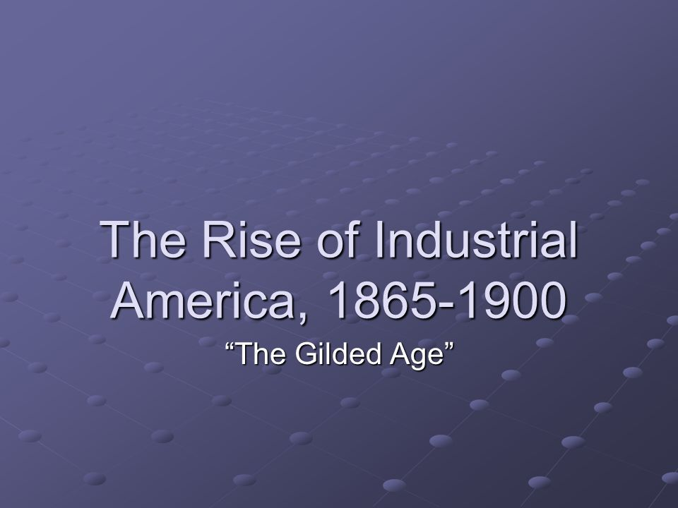 The Rise of Industrial America,
