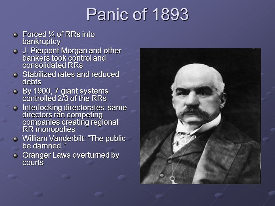 Panic of 1893 Forced ¼ of RRs into bankruptcy