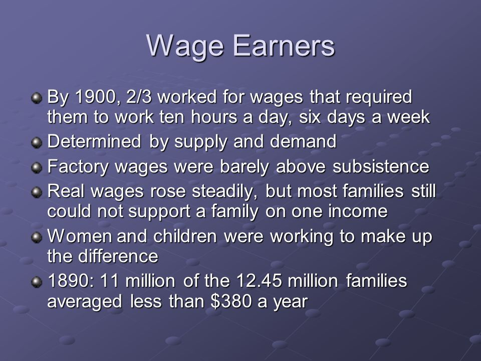 Wage Earners By 1900, 2/3 worked for wages that required them to work ten hours a day, six days a week.