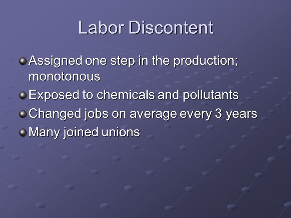 Labor Discontent Assigned one step in the production; monotonous