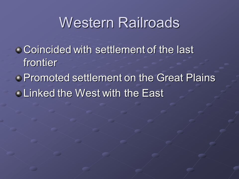 Western Railroads Coincided with settlement of the last frontier
