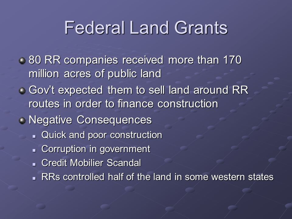 Federal Land Grants 80 RR companies received more than 170 million acres of public land.