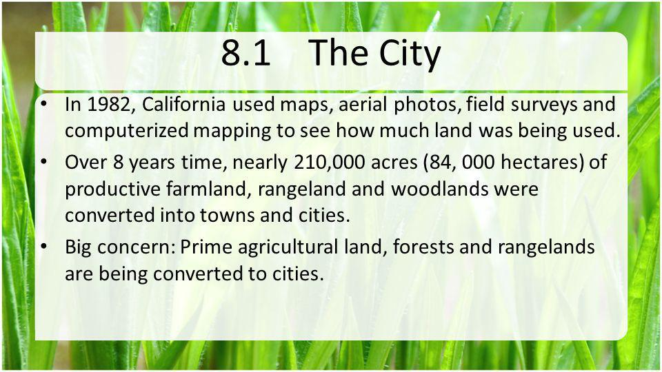 8.1 The City In 1982, California used maps, aerial photos, field surveys and computerized mapping to see how much land was being used.