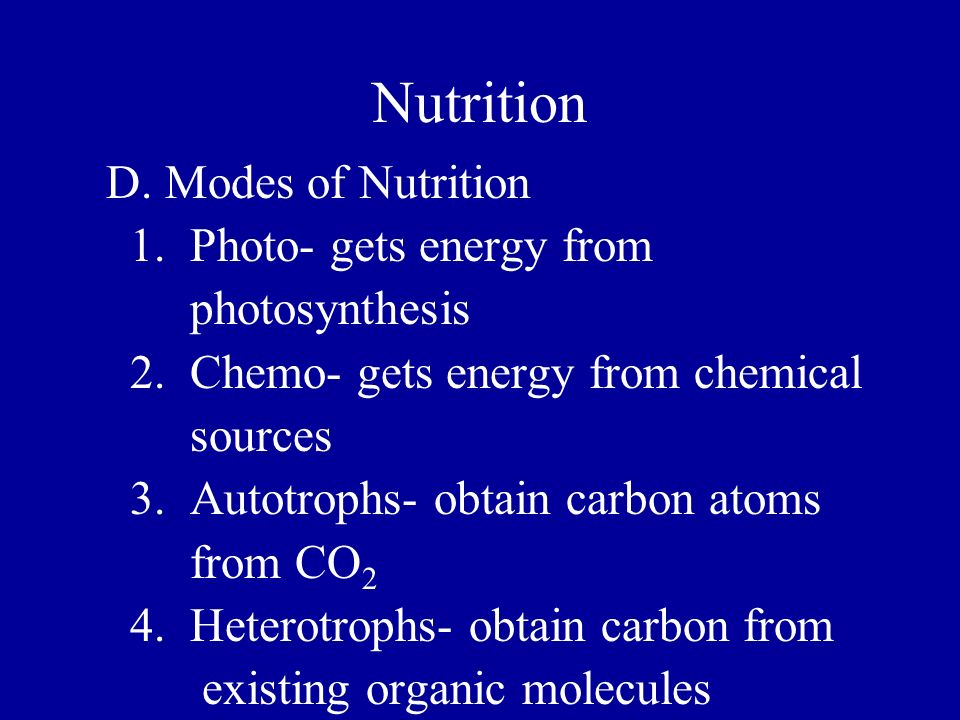 Nutrition D. Modes of Nutrition 1. Photo- gets energy from