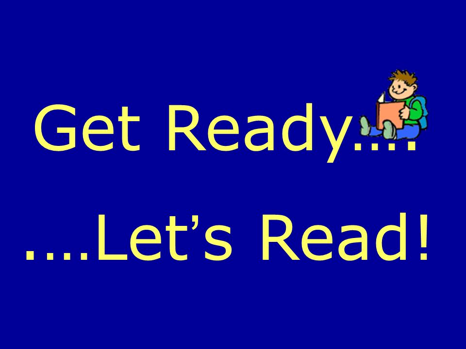 Get Ready…. .…Let's Read!