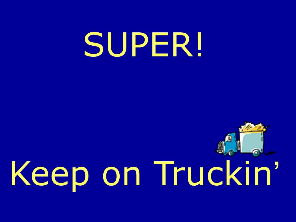 SUPER! Keep on Truckin'